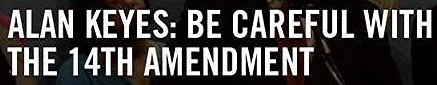The 14th Amendment is not what they tell you it is