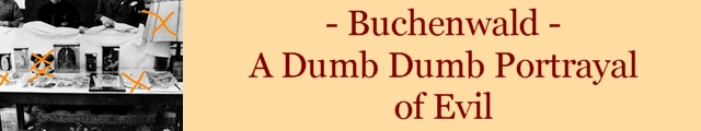 Buchenwald a Dumb Dumb Portrayal of Evil